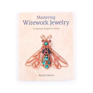 Mastering Wirework Jewellery By Rachel Norris - signed copy