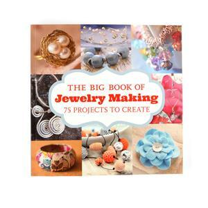 The Big Book of Jewellery Making: 75 Projects to Make