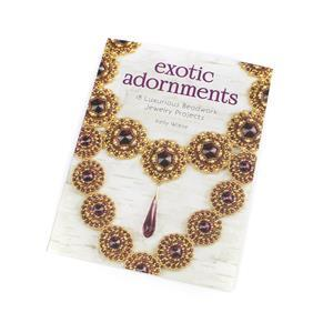 Exotic Adornments - 18 Luxurious Beadwork Jewellery Projects