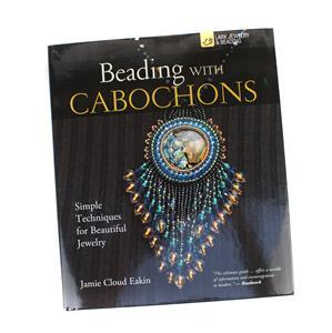 Beading with Cabochons: Simple Techniques for Beautiful Jewelry: Simple Techniques for Beautiful Jewellery by Jamie Cloud Eakin