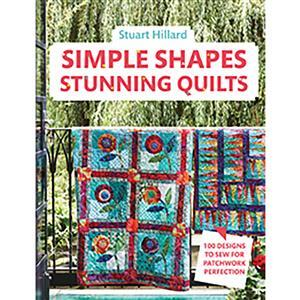Simple Shapes Stunning Quilts Book by Stuart Hillard